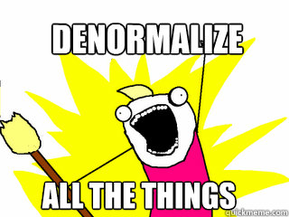 denormalize_all_the_things